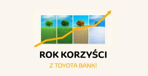 """Startuje kolejna promocja Toyota Banku w ramach akcji """"rok korzyści"""". Zarobimy na poleceniu oferty znajomym"""