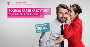 Polecaj kartę kredytową T-Mobile i zgarnij 300 zł