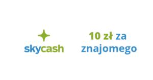 10 zł za polecenie SkyCash znajomemu