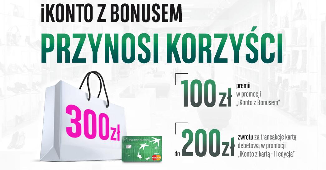 iKonto z bonusem przynosi korzyści - 300 zł w promocji BGŻ BNP Paribas